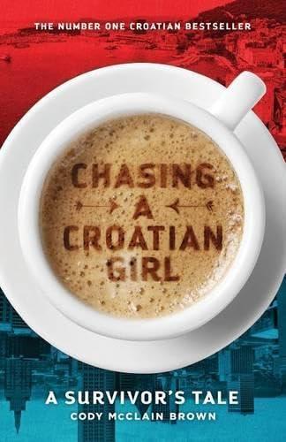9781516959549: Chasing a Croatian Girl: A Survivor's Tale