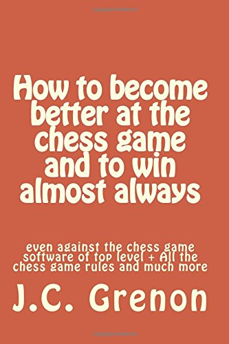 9781516961108: How to become better at chess and to win almost always: even against the chess computers of top level