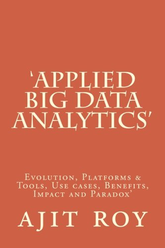 Applied Big Data Analytics': Evolution, Platforms and: Roy, MR Ajit