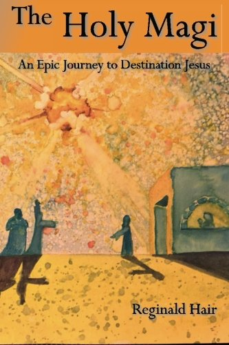 9781516963454: The Holy Magi: An Epic Journey to Destination Jesus