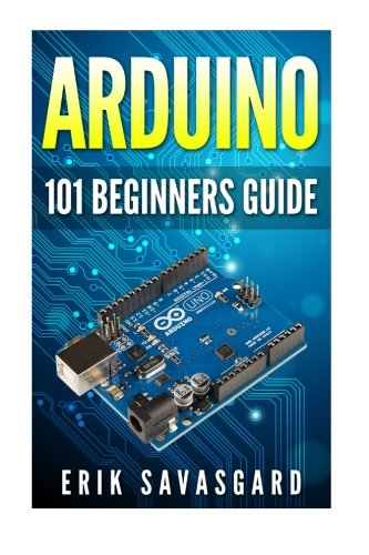 9781516964628: Arduino: 101 Beginners Guide: How to get started with Your Arduino (Tips, Tricks, Projects and More!)