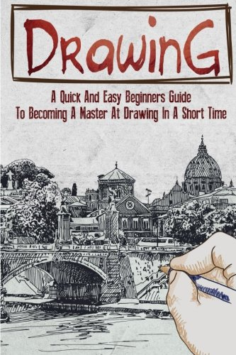 9781516966141: Drawing: A Quick And Easy Beginners Guide To Becoming A Master At Drawing In A Short Time