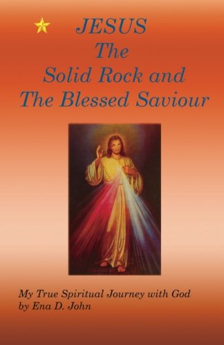9781516967865: JESUS The Solid Rock and The Blessed Saviour: My True Spiritual Journey with God