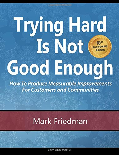 9781516971626: Trying Hard Is Not Good Enough 10th Anniversary Edition: How to Produce Measurable Improvements for Customers and Communities