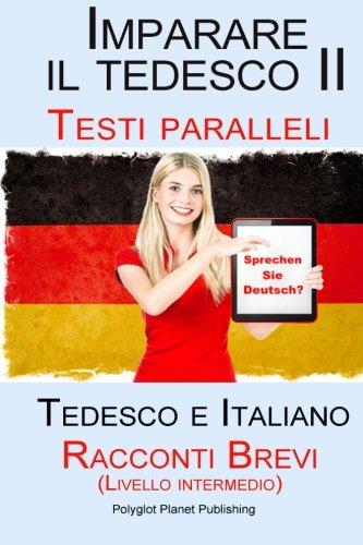 9781516983445: Imparare il tedesco II - Testi paralleli - Racconti Brevi II (Livello intermedio) Tedesco e Italiano (Bilingue)