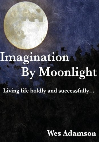 9781516986606: Imagination By Moonlight: Living life boldly and successfully (Volume 1)
