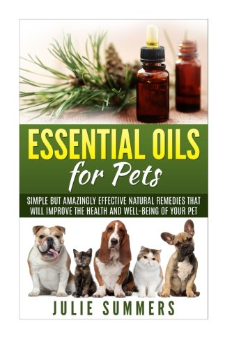 9781516987450: Essential Oils for Pets: Simple but amazingly effective natural remedies that will improve the health and well-being of your pet