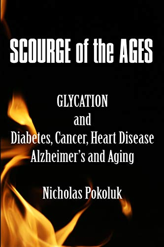 9781516988631: Scourge of the Ages: Glycation and Diabetes, Cancer, Heart Disease, Alzheimer's and Aging