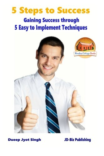 9781516989072: 5 Steps to Success - Gaining Success through - 5 Easy to Implement Techniques
