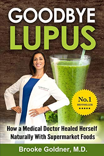 9781516994021: Goodbye Lupus: How a Medical Doctor Healed Herself Naturally With Supermarket Foods