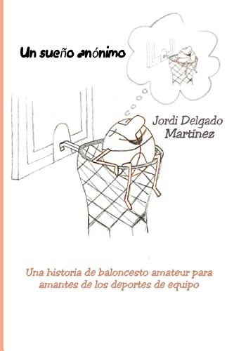 Un Sueno Anonimo: Una Historia de Baloncesto: Jordi Delgado Martinez
