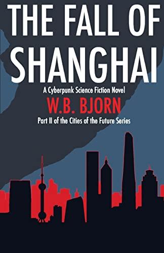 9781516999095: The Fall of Shanghai: A Cyberpunk Novel (Cities of the Future Series) (Volume 2)