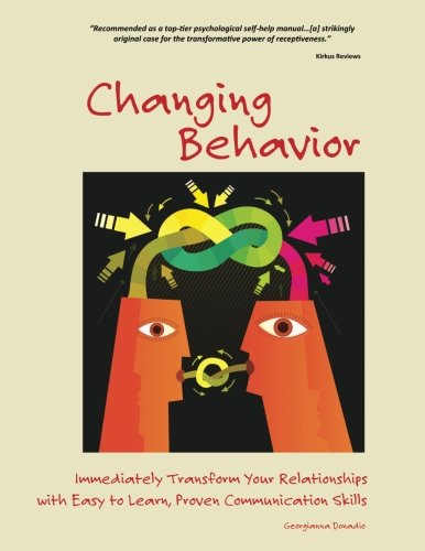9781517001292: Changing Behavior: Immediately Transform Your Relationships with Easy to Learn, Proven Communication Skills (Black and White edition)