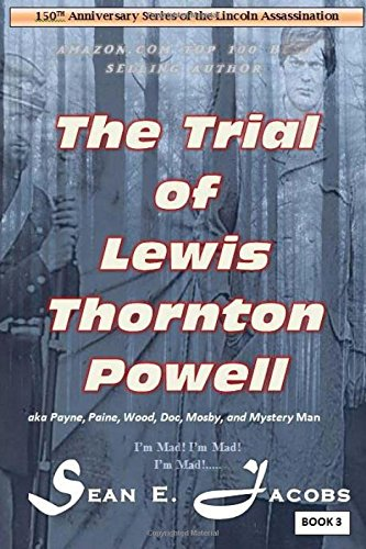 9781517001766: The Trial of Lewis Thornton Powell in the Lincoln Assassination: (aka Payne, Paine, Wood, Mosby, Doc and Mystery Man) (150th Anniversary Series of the Lincoln Assassination) (Volume 3)