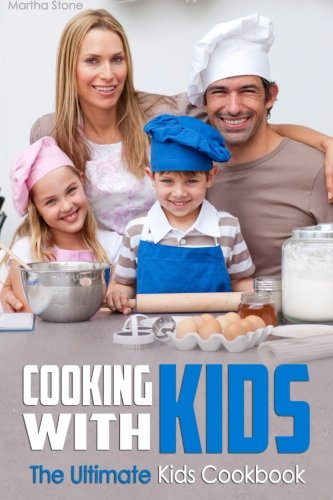 Cooking With Kids: The Ultimate Kids Cookbook: Stone, Martha