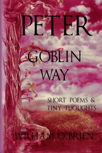 9781517002732: Peter - Goblin Way (Peter: A Darkened Fairytale, Vol 6): Short Poems & Tiny Thoughts (Volume 6)