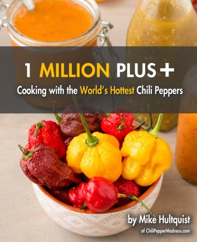 1 Million Plus: Cooking with the World's Hottest Chili Peppers: Michael J. Hultquist