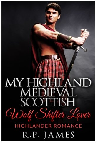 HIGHLANDER ROMANCE- My Highland Medieval Scottish Wolf Shifter Lover (highlander romance, highland,...