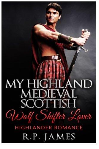 HIGHLANDER ROMANCE- My Highland Medieval Scottish Wolf: R.P. James
