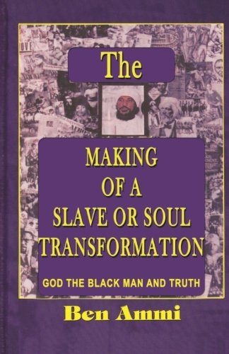 The Making of A Slave Or Soul Transformation: Ben Ammi