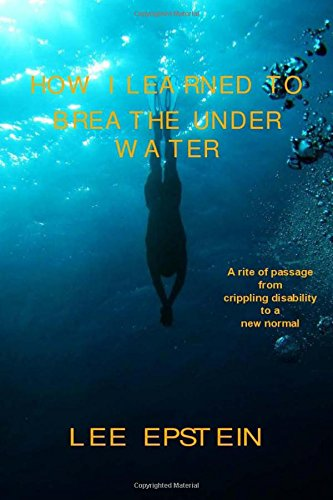 9781517004392: How I Learned To Breathe Under Water: A Rite of Passage from crippling disability to a New Normal