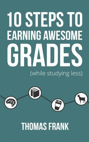 10 Steps to Earning Awesome Grades (While: Thomas Frank