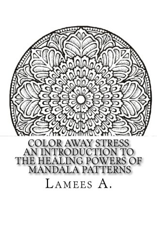 9781517004736: Color Away Stress: An Introduction To The Healing Powers Of Mandala Patterns (Adult Coloring Books)