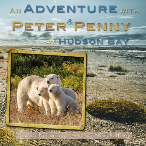 9781517004934: An Adventure With Peter & Penny At Hudson Bay