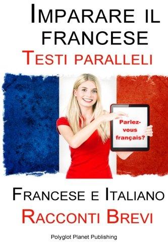 9781517007195: Imparare il francese - Testi paralleli - Racconti Brevi (Francese | Italiano) Bilingue