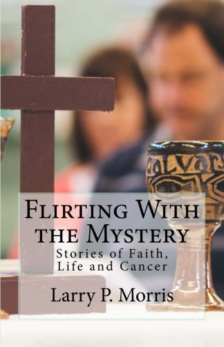 9781517008154: Flirting With the Mystery: Stories of Faith, Life and Cancer