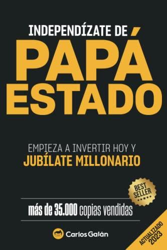 9781517011901: Independízate de Papá Estado: Empieza a invertir HOY y jubílate millonario