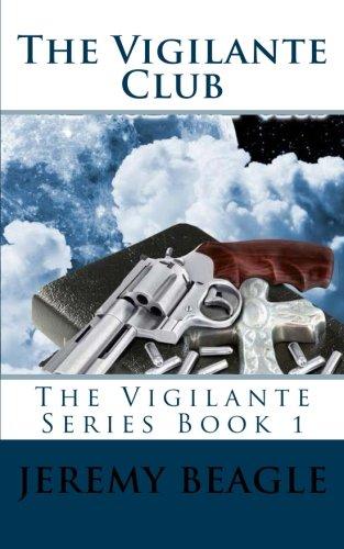 9781517012601: The Vigilante Club (The Vigilante Series) (Volume 1)