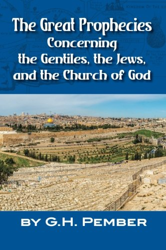 The Great Prophecies Concerning the Gentiles, the Jews, and the Church of God: G H Pember