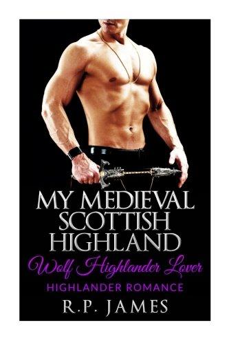 HIGHLANDER ROMANCE: My Medieval Scottish Highland Wolf: R.P. James