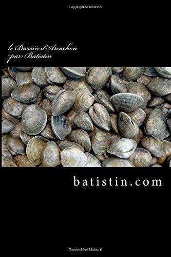 9781517017637: le Bassin d'Arcachon par Batistin: 50 tableaux et poèmes