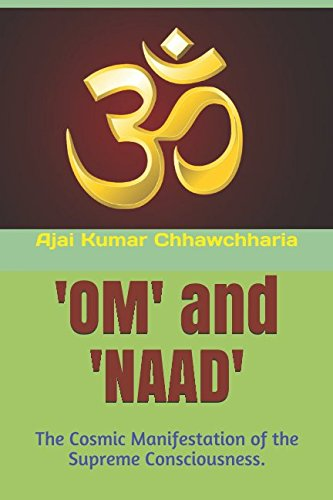 9781517019907: 'OM' and 'NAAD': The Cosmic Manifestation of the Supreme Consciousness.