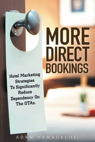 9781517019952: More Direct Bookings: Hotel Marketing Strategies To Significantly Reduce Dependency On The OTAs.