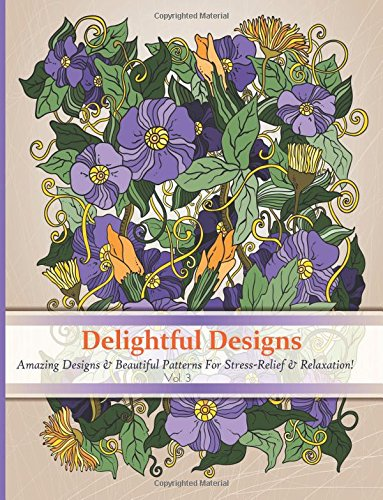 Delightful Designs: A colouring Books for Adults featuring Over 30 Amazing Pattern with Beautiful ...
