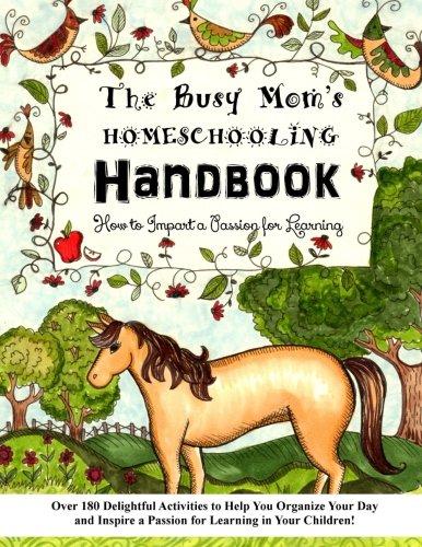 The Busy Mom's Homeschooling Handbook: Over 180 Delightful Activities to Help You Organize ...