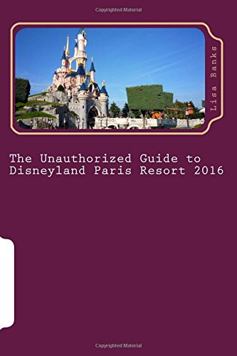 9781517023980: The Unauthorized Guide to Disneyland Paris Resort 2016