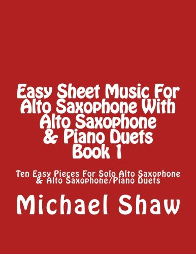 9781517025335: Easy Sheet Music For Alto Saxophone With Alto Saxophone & Piano Duets Book 1: Ten Easy Pieces For Solo Alto Saxophone & Alto Saxophone/Piano Duets (Volume 1)