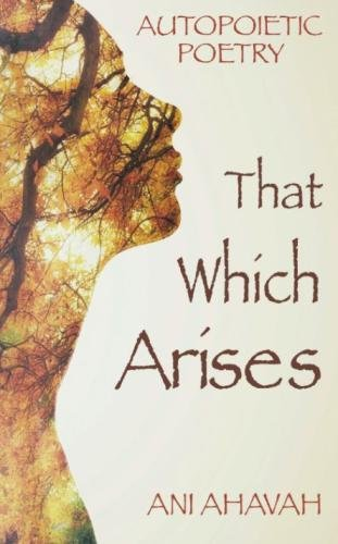 9781517025458: That Which Arises: Autopoietic Poetry of Ani Ahavah