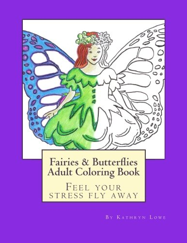 Fairies and Butterflies Adult Coloring Book: Feel Your Stress Fly Away: Kathryn Lowe
