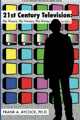 9781517027353: 21st Century Television: The Players, The Viewers, The Money: 2nd edition