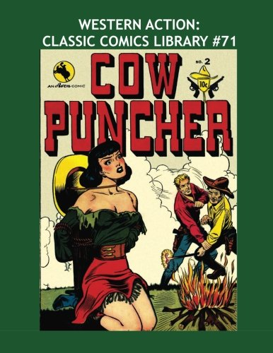 9781517027476: Western Action: Classic Comics Library #71: Action-Packed Stories Of The West - Border Patrol #1-3 / Cow Puncher Comics #1-7 -- Over 350 Pages - All Stories - No Ads