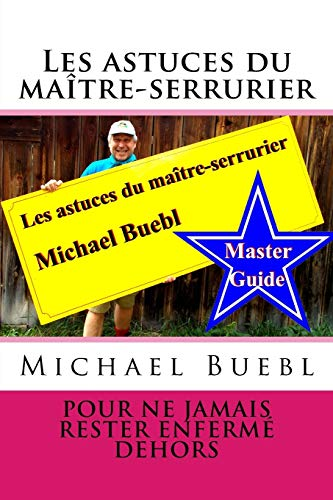9781517027803: Les astuces du maître-serrurier Michael Buebl: Pour ne jamais rester enfermé dehors - Master Guide (French Edition)