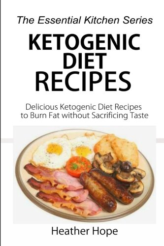 9781517028718: Ketogenic Diet Recipes: Delicious Ketogenic Diet Recipes to Burn Fat without Sacrificing Taste (The Essential Kitchen Series) (Volume 66)