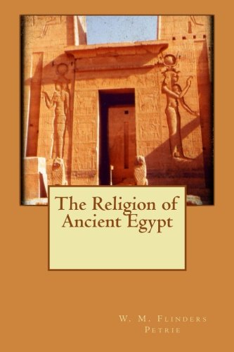 The Religion of Ancient Egypt: Petrie, W. M. Flinders
