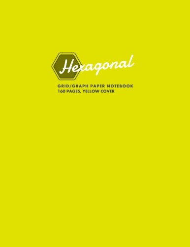 9781517032203: Hexagonal Grid/Graph Paper Notebook, 160 Pages, Yellow Cover: Hexagonal Series, 8.5