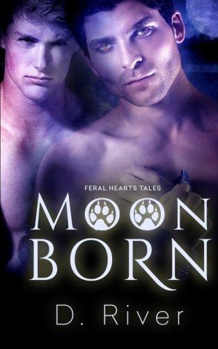 Moon Born (Feral Hearts) (Volume 2): River, D.